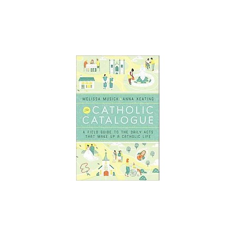 You Should Read This: Catholic Catalogue: A Field Guide to the Daily Acts that Make Up a Catholic Life