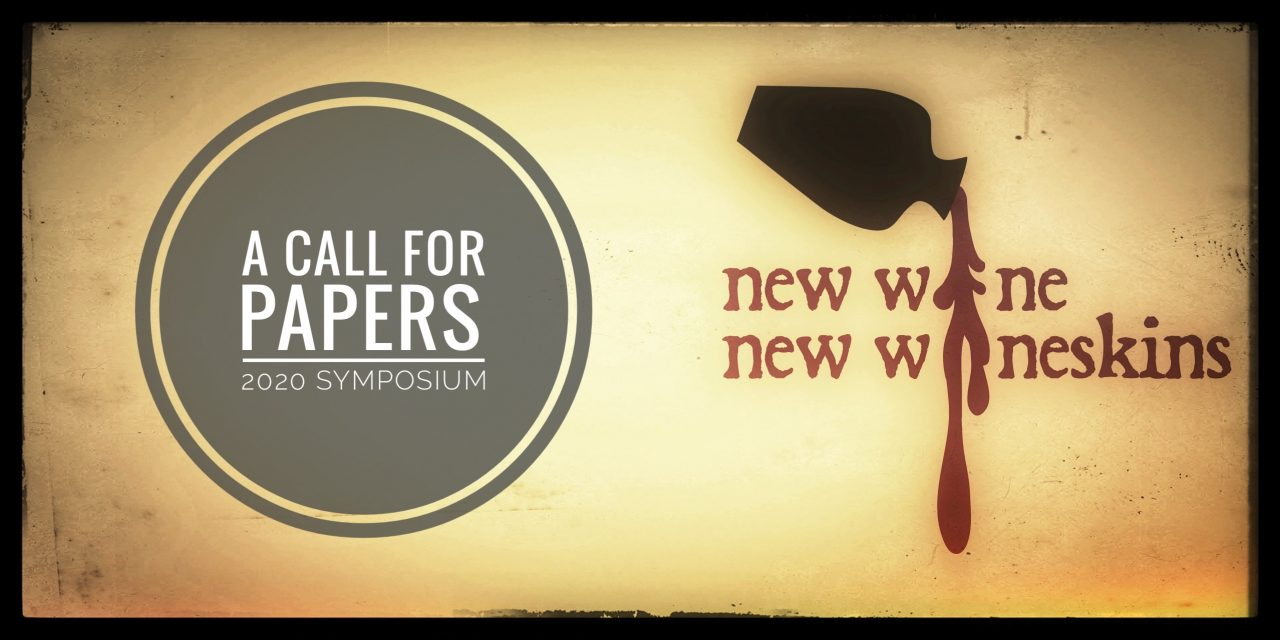 A Call for Papers: New Wine, New Wineskins (Deadline Feb 29)