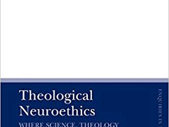 Book Review: Theological Neuroethics: Christian Ethics Meets the Science of the Human Brain